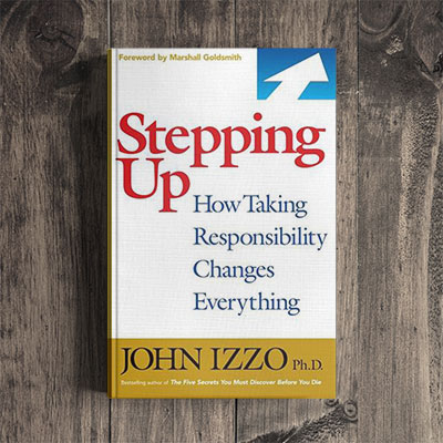 Dr. John Izzo – How Stepping Up and Taking Personal Responsibility Changes Everything (D)